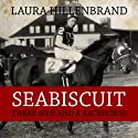 Seabiscuit: Three Men and a Racehorse (       UNABRIDGED) by Laura Hillenbrand Narrated by George Newbern