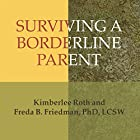 Surviving a Borderline Parent: How to Heal Your Childhood Wounds and Build Trust, Boundaries, and Self-Esteem Hörbuch von Kimberlee Roth, Freda B. Friedman Gesprochen von: Pam Ward