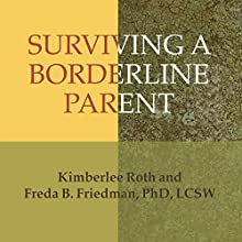 Surviving a Borderline Parent: How to Heal Your Childhood Wounds and Build Trust, Boundaries, and Self-Esteem Audiobook by Kimberlee Roth, Freda B. Friedman Narrated by Pam Ward