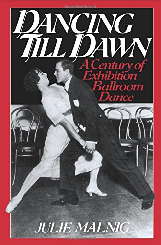 Dancing Till Dawn: A Century of Exhibition Ballroom Dance (Contributions to the Study of Music and Dance) PDF