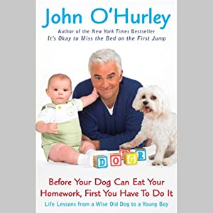 Before Your Dog Can Eat Your Homework, First You Have to Do It | [John O'Hurley]