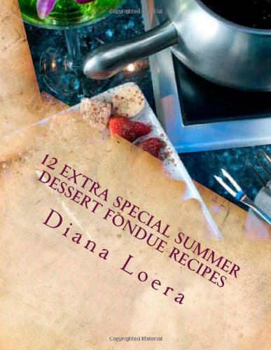 12 Extra Special Summer Dessert Fondue Recipes by Diana Loera