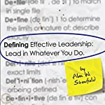 Defining Effective Leadership: Lead in Whatever You Do | Alan W. Stanfield