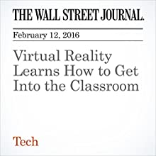 Virtual Reality Learns How to Get Into the Classroom Other by Georgia Wells Narrated by Alexander Quincy