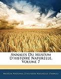 echange, troc  - Annales Du Musum D'Histoire Naturelle, Volume 7