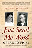 Just Send Me Word: A True Story of Love and Survival in the Gulag (1250032164) by Figes, Orlando