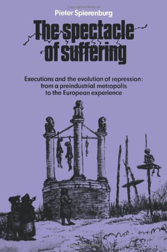 The Spectacle of Suffering: Executions and the Evolution of Repression: From a Preindustrial metropolis to the European