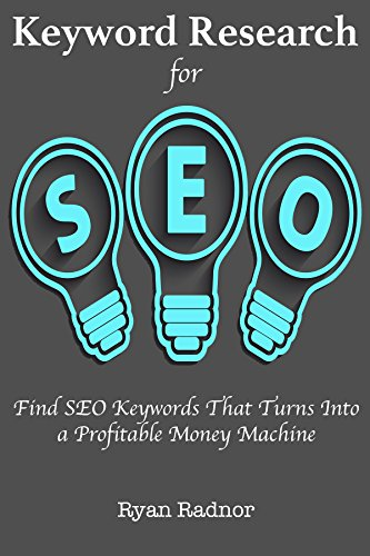 Keyword Research for Search Engine Optimization (2016): Find SEO Keywords That Turns Into a Profitable Money Machine