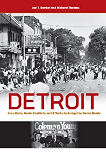 Detroit: Race Riots, Racial Conflicts, and Efforts to Bridge the Racial Divide by Joe T. Darden and Richard W. Thomas
