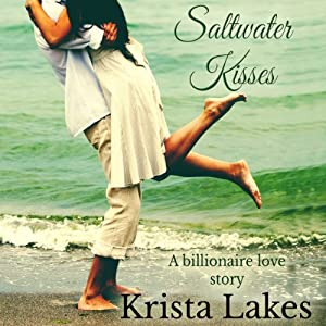 Saltwater Kisses: A Billionaire Love Story, Book 1 | [Krista Lakes]