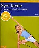 echange, troc Thorsten Tschirner - Gym facile : Un corps sculpté grâce à l'élastique