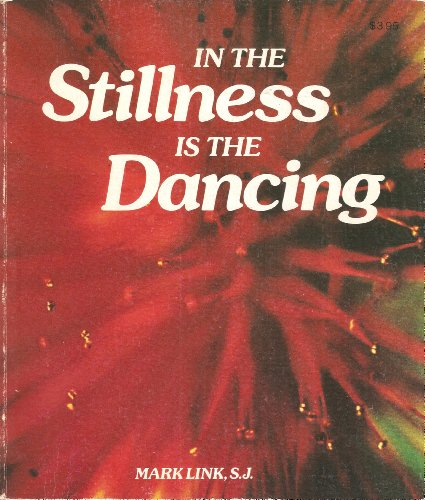 In the Stillness Is the Dancing, by Mark Link, Gene Tarpey