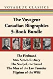 img - for The Voyageur Canadian Biographies 5-Book Bundle: The Firebrand / Mrs. Simcoe's Diary / The Scalpel, the Sword / The Men of the Last Frontier / Pilgrims of the Wild (Voyageur Classics) book / textbook / text book