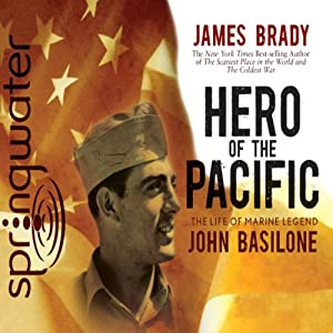 Hero of the Pacific: The Life of Legendary Marine John Basilone | [James Brady]