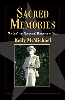 Sacred Memories: The Civil War Monument Movement in Texas - Paperback