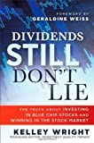 img - for Dividends Still Don't Lie: The Truth About Investing in Blue Chip Stocks and Winning in the Stock Market by Kelley Wright (Feb 15 2010) book / textbook / text book