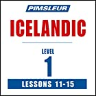 Pimsleur Icelandic Level 1 Lessons 11-15: Learn to Speak and Understand Icelandic with Pimsleur Language Programs Rede von  Pimsleur Gesprochen von:  Pimsleur