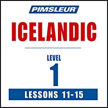 Pimsleur Icelandic Level 1 Lessons 11-15: Learn to Speak and Understand Icelandic with Pimsleur Language Programs Speech by  Pimsleur Narrated by  Pimsleur