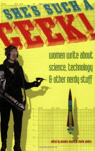 She's Such a Geek: Women Write About Science, Technology,...