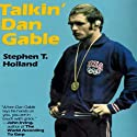 Talkin' Dan Gable (       UNABRIDGED) by Stephen T. Holland Narrated by Ron Copeland