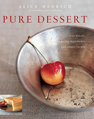 Pure Dessert: True Flavors, Inspiring Ingredients, and Simple Recipes by Alice Medrich