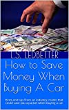 How to Save Money When Buying A Car: Hints and tips from an industry insider that could save you a packet when buying a car
