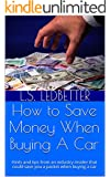 How to Save Money When Buying A Car: Hints and tips from an industry insider that could save you a packet when buying a car (How to Save Money Series Book 1)
