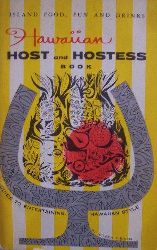 Hawaiian Host and Hostess Book [ 1964, Island Food, Fun and Drinks ] Guide to Entertaining Hawaiian Style (Hawaiian Homemaker Book, Honolulu, Hawaii) by Eileen O'Brien