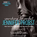 Searching for Perfect: Searching For, Book 2 Audiobook by Jennifer Probst Narrated by Madeleine Maby