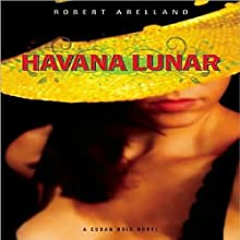 Havana Lunar Audiobook by Robert Arellano Narrated by Jonathan Davis