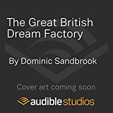 The Great British Dream Factory: The Strange History of Our National Imagination (       UNABRIDGED) by Dominic Sandbrook Narrated by To Be Announced