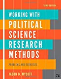 By Jason D Mycoff Working with Politics Science Research Methods: Problem and Exercises