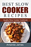 Best Slow Cooker Recipes: Quality Slow Cooker Cookbook