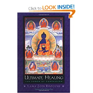 Ultimate Healing: The Power of Compassion Lama Zopa Rinpoche and Lillian Too