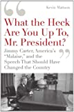 """'What the Heck Are You Up To, Mr. President?': Jimmy Carter, America's """"Malaise,"""" and the Speech that Should Have Changed the Country"""