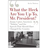 "'What the Heck Are You Up To, Mr. President?': Jimmy Carter, America's ""Malaise,"" and the Speech that Should Have Changed the Country"