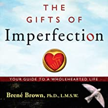 The Gifts of Imperfection: Let Go of Who You Think You're Supposed to Be and Embrace Who You Are (       UNABRIDGED) by Brene Brown Narrated by Lauren Fortgang