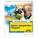 """Michael Gradias' digitale Spiegelreflexfotografie, detaillierte Fotoschule und Bildbearbeitungvon """"Michael Gradias"""""""