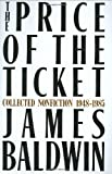 The Price of the Ticket: Collected Nonfiction, 1948-1985 (0312643063) by Baldwin, James