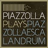 Escalandrum-Piazzolla Plays Piazzolla