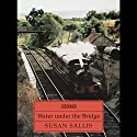 Water Under the Bridge Audiobook by Susan Sallis Narrated by Jacqueline King
