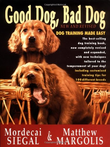 Good Dog, Bad Dog, New and Revised: Dog Training Made Easy