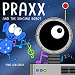 Praxx and the Ringing Robot | Paul Ian Cross