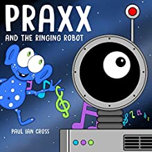 Praxx and the Ringing Robot Audiobook by Paul Ian Cross Narrated by Ian Russell