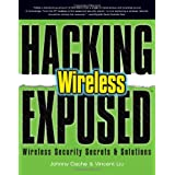 Hacking Exposed Wireless: Wireless Security Secrets & Solutions: Wireless Security Secrets and Solutionsby Johnny Cache