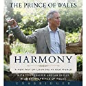 Harmony: A New Way of Looking at Our World (       UNABRIDGED) by Charles, HRH The Prince of Wales Narrated by Charles, HRH The Prince of Wales
