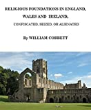img - for Religious Foundations in England, Ireland and Wales, Confiscated, Seized or Alienated: The History of the Protestant Reformation, Vol. II book / textbook / text book