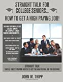 Straight Talk For College Seniors...How to Get A High Paying Job