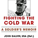 Fighting the Cold War: A Soldier's Memoir: American Warriors Series Audiobook by John Galvin USA (Ret.) Narrated by Tom Lennon