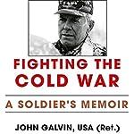 Fighting the Cold War: A Soldier's Memoir: American Warriors Series | John Galvin USA (Ret.)